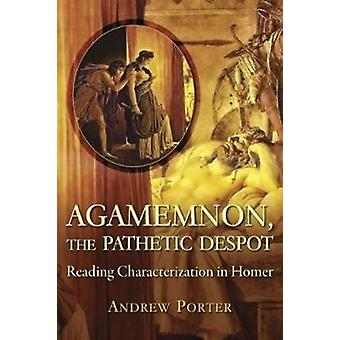 Agamemnon the Pathetic Despot by Andrew Porter