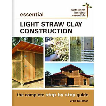 Essential Light Straw Clay Construction - The Complete Step-by-Step Gu