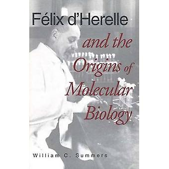 Felix dHerelle and the Origins of Molecular Biology by Summers & William C.