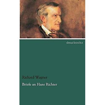 Briefe an Hans Richter by Wagner & Richard