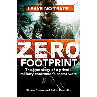 Zero Footprint: The true story of a private military contractor���s secret wars in the world���s most dangerous places