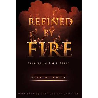 Refined by Fire by Smith & John W