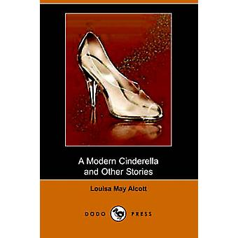 A Modern Cinderella and Other Stories Dodo Press by Alcott & Louisa May