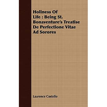 Holiness Of Life  Being St. Bonaventures Treatise De Perfectione Vitae Ad Sorores by Costello & Laurence