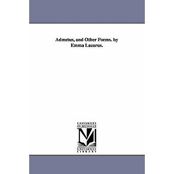 Admetus and Other Poems. by Emma Lazarus. by Lazarus & Emma
