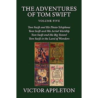 The Adventures of Tom Swift Vol. 5 Four Complete Novels by Appleton & Victor