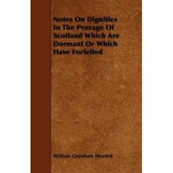 Notes on Dignities in the Peerage of Scotland Which Are Dormant or Which Have Forfeited by Hewlett & William Oxenham