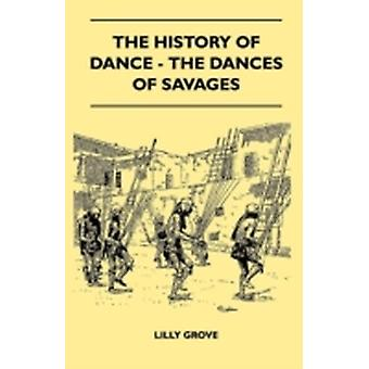 The History of Dance  The Dances of Savages by Grove & Lilly