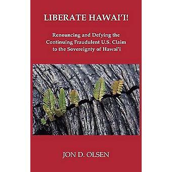 Liberate Hawaii by Olsen & Jon D.