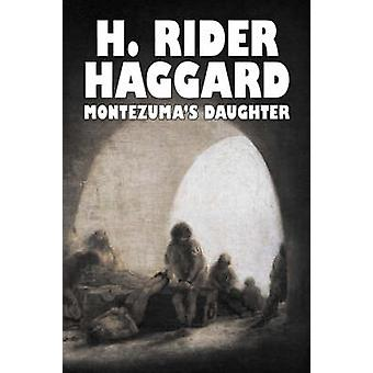 Montezumas Daughter by H. Rider Haggard Fiction Historical Literary Fantasy by Haggard & H. Rider