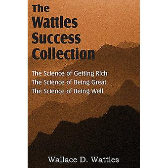 The Science of Wallace D. Wattles The Science of Getting Rich The Science of Being Great The Science of Being Well by Wattles & Wallace D.