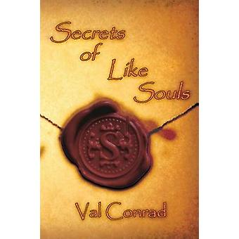 Secrets of Like Souls by Conrad & Val