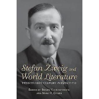 Stefan Zweig and World Literature TwentyFirstCentury Perspectives by Vanwesenbeeck & Birger