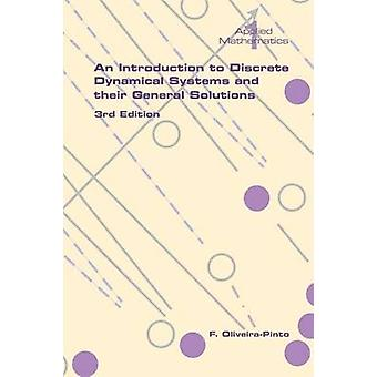 An Introduction to Discrete Dynamical Systems and Their General Solutions  3rd Edition by OliveiraPinto & F.
