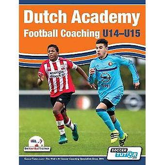 Dutch Academy Football Coaching U1415  Functional Training  Tactical Practices from Top Dutch Coaches by Ulderink & Andries