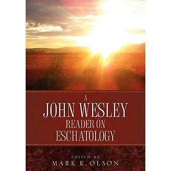 A John Wesley Reader On Eschatology by Wesley & John