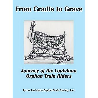 From Cradle to Grave Journey of the Louisiana Orphan Train Riders by Louisiana Orphan Train Society & Inc.
