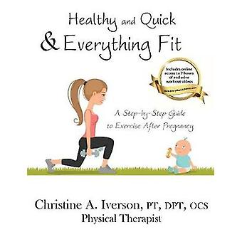 Healthy and Quick  Everything Fit A StepbyStep Guide to Exercise After Pregnancy by Iverson & Christine