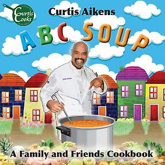 ABC Soup A Family and Friends Cookbook by Aikens & Curtis G