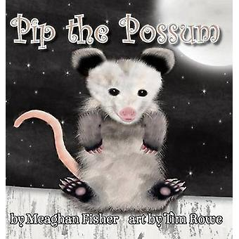 Pip the Possum by Fisher & Meaghan