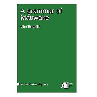 A grammar of Mauwake by Berghll & Liisa