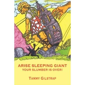 Arise Sleeping Giant Your Slumber is Over by Gilstrap & Tammy