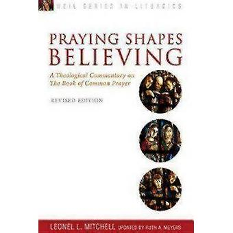 Praying Shapes Believing A Theological Commentary on the Book of Common Prayer Revised by Meyers & Ruth A