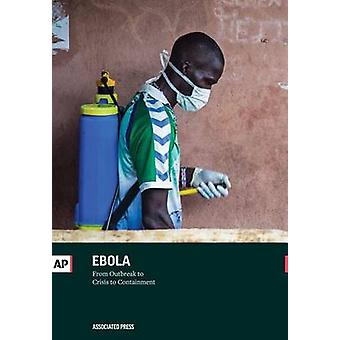 Ebola From Outbreak to Crisis to Containment by Press & The Associated
