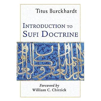 Introduction to Sufi Doctrine by Titus Burckhardt & Foreword by William C Chittick