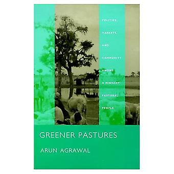 Greener Pastures: Politics, Markets, and Community among a Migrant Pastoral People