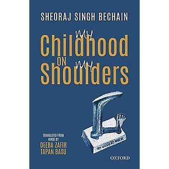 My Childhood on My Shoulders by Prof. Sheoraj Singh Bechain - 9780199