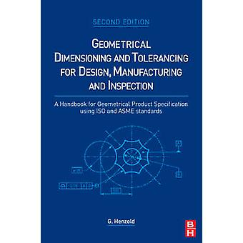 Geometrical Dimensioning and Tolerancing for Design - Manufacturing a