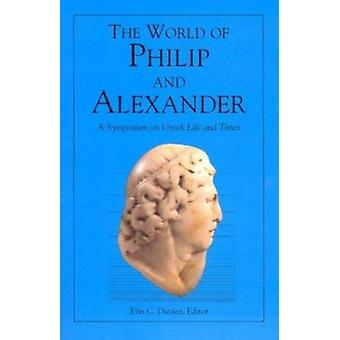 The World of Philip and Alexander - A Symposium on Greek Life and Time