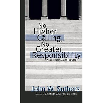 No Higher Calling - No Greater Responsibility - A Prosecutor Makes His