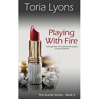 Playing with Fire - The Scarlet Series de Toria Lyons - 9781783758616