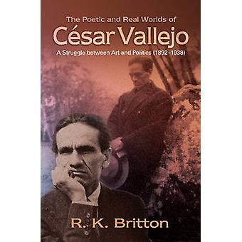 Poetic & Real Worlds of Cesar Vallejo (1892-1938) - A Struggle Between