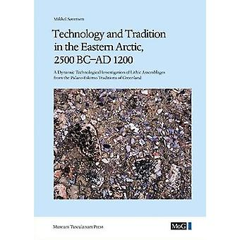 Technology and Tradition in the Eastern Arctic - 2500 BC-AD 1200 - A D