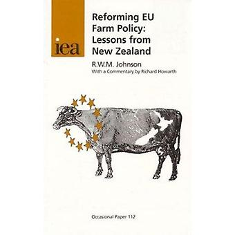 Reforming EU Farm Policy - Lessons from New Zealand by R.W.M. Johnson