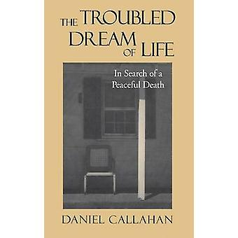 The Troubled Dream of Life - In Search of a Peaceful Death by Daniel C