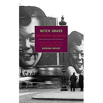 Witch Grass by Raymond Queneau - Barbara Wright - Barbara Wright - 97