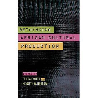 Rethinking African Cultural Production by Kenneth W. Harrow - Frieda