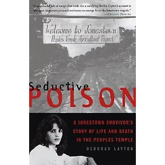 Seductive Poison - A Jonestown Survivor's Story of Life and Death in t