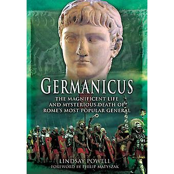 Germanicus - The Magnificent Life and Mysterious Death of Rome's Most