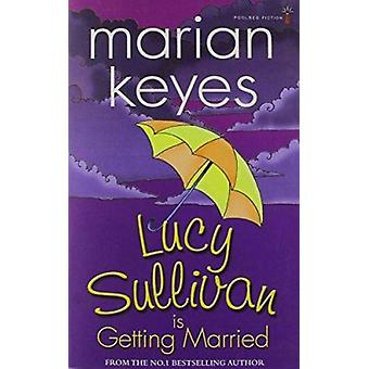 Lucy Sullivan is Getting Married by Marian Keyes - 9781842234761 Book
