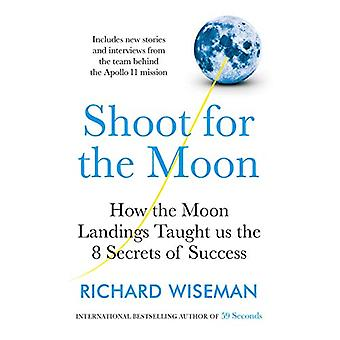Shoot for the Moon - How the Moon Landings Taught us the 8 Secrets of