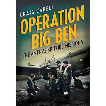 Operazione Big Ben The AntiV2 Spitfire Missions di Craig Cabell