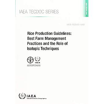 Rice Production Guidelines - Best Farm Management Practices and the Ro