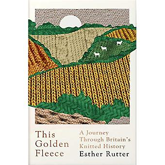 This Golden Fleece - A Journey Through Britain's Knitted History by Es