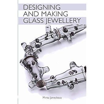 Designing and Making Glass Jewellery by Mirka Janeckova - 97817850067