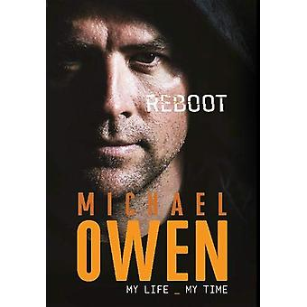 Reboot - My Life - My Time by Michael Owen - 9781911613428 Book